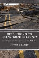 Book cover: Responding to catastrophic events: consequence management and policies