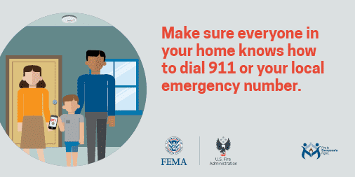 Make sure everyone in your home knows how to dial 911 or your local emergency number.