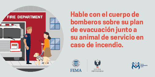 talk with the fire department about evacuating with your service animal Spanish