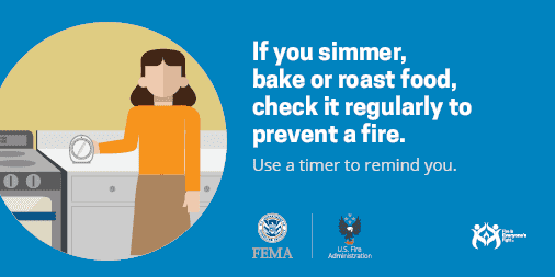If you simmer, bake or roast food, check it regularly to prevent a fire.